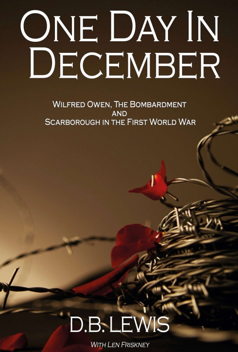 One Day in December - Wilfred Owen, The Bombardment and Scarborough in the First World War
