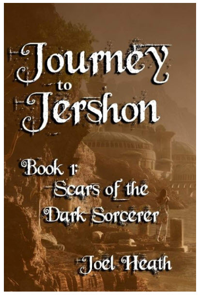"Joel Heath Releases Much Anticipated Fantasy Suspense Novel - ""Journey to Jershon: Scars of the Dark Sorcerer"""