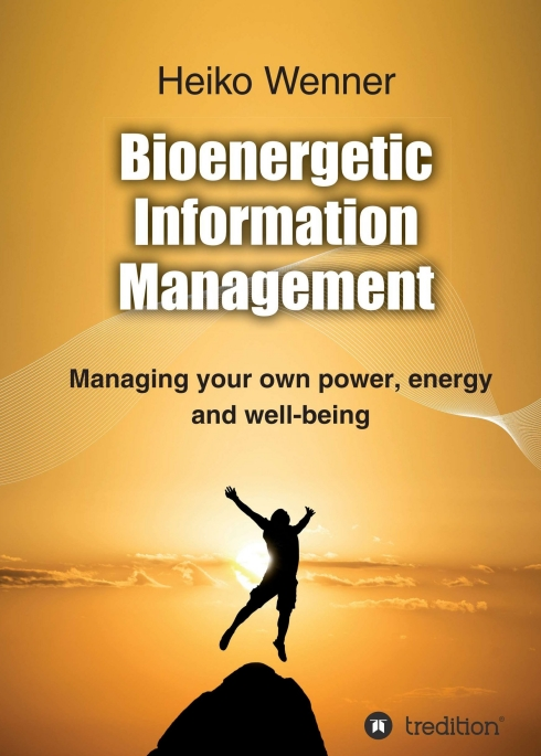 Bioenergetic Information Management - How to manage your own power, energy and well-being