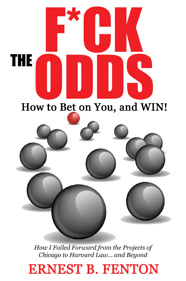 "Noted Attorney - Ernest B. Fenton - Announces Publication of His Much-Anticipated Book - ""F*ck The Odds: How To Bet On You and Win"""