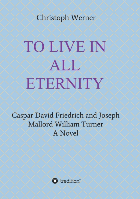 TO LIVE IN ALL ETERNITY - Moving novel from the age of Romanticism