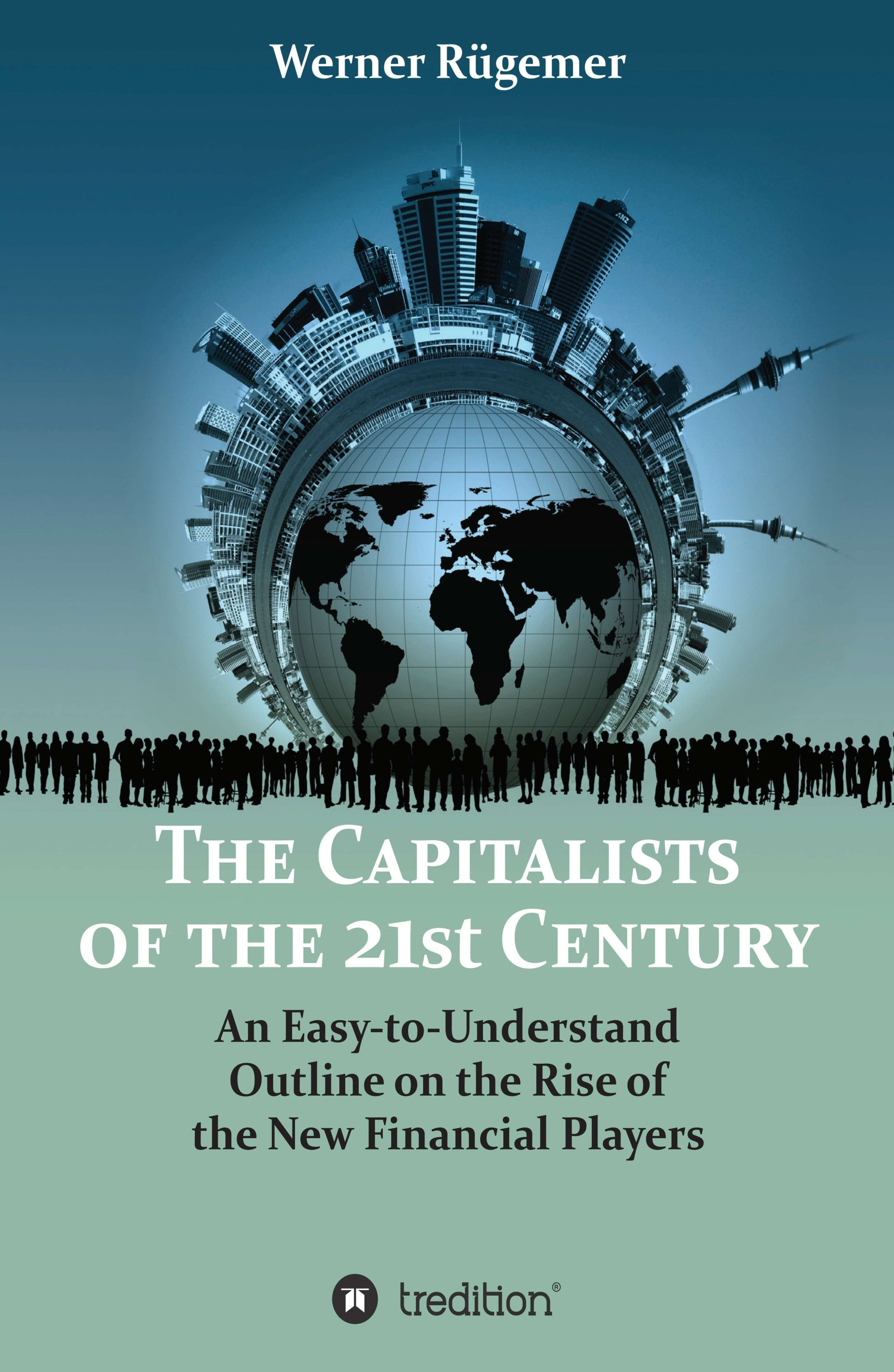 The Capitalists of the 21st Century - An Easy-to-Understand Outline on the Rise of New Financial Players