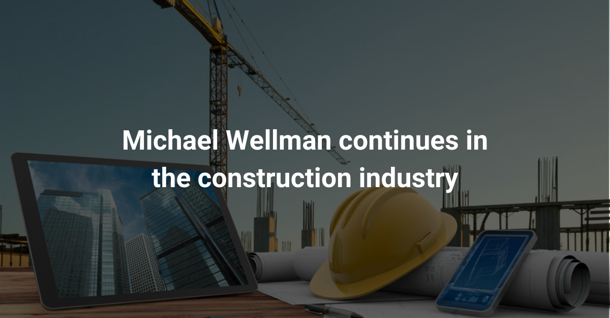 Michael Wellman continues in the construction industry
