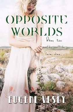 EUGENE VESEY's latest book OPPOSITE WORLDS - Literary love story