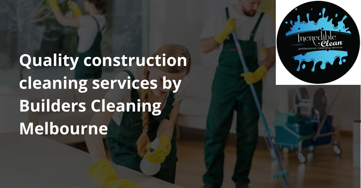 Quality construction cleaning services by Builders Cleaning Melbourne