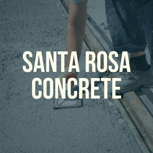 Santa Rosa Concrete is the Preferred Concrete Contractor for Most Residential and Commercial Needs in Santa Rosa, CA and the Neighboring Areas