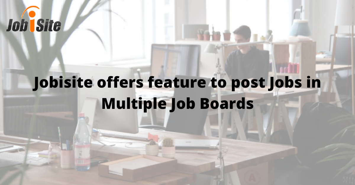 Jobisite offers feature to Post Jobs in Multiple Job Boards