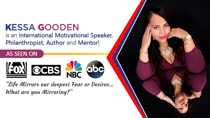 Kessa Gooden - an International Motivational Speaker and Mentor, on a Mission To Help Change Lives