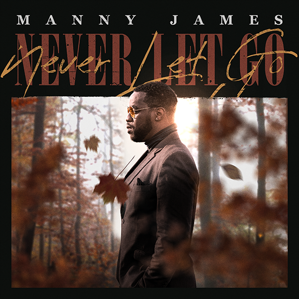 "Manny James Promises To ""Never Let Go"" With New Single"