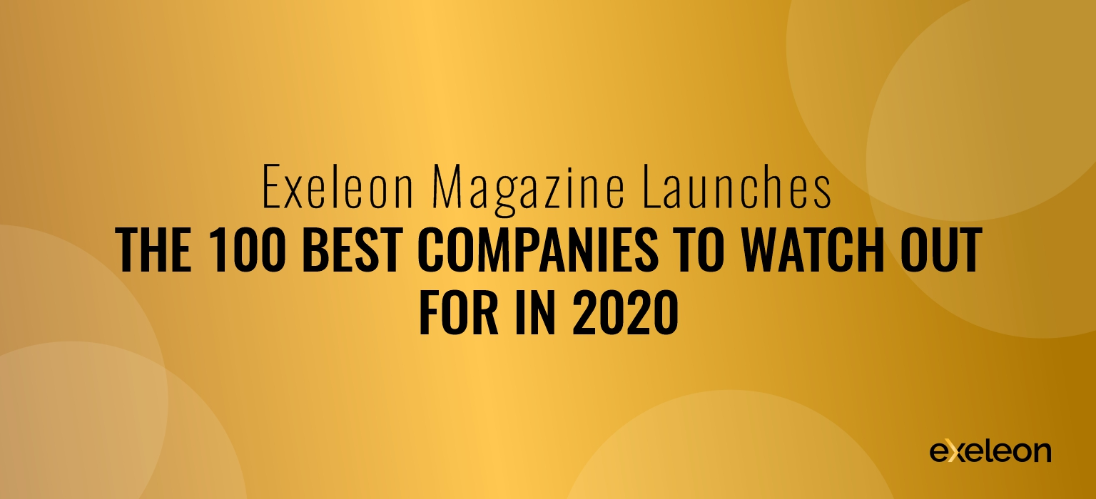 Exeleon Magazine Launches the 100 Best Companies to Watch Out For in 2020