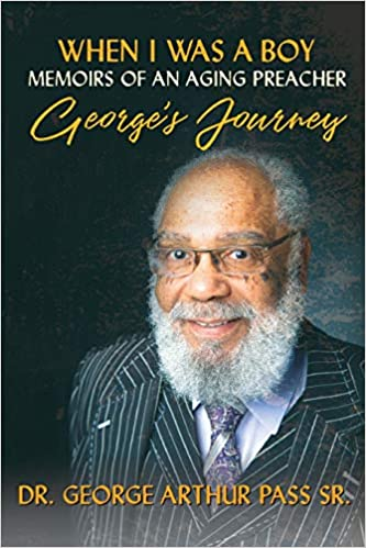 """When I Was A Boy"": Memoirs of an Aging Preacher by Dr. George Pass Sr"