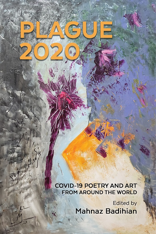 Plague 2020: Covid-19 Poetry and Art from Around the World-Edited by Mahnaz Badihian