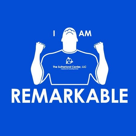 "The Sutherland Center, LLC (TSC) has recently launched ""I am... Remarkable"" apparel to support individuals response to life's challenges."