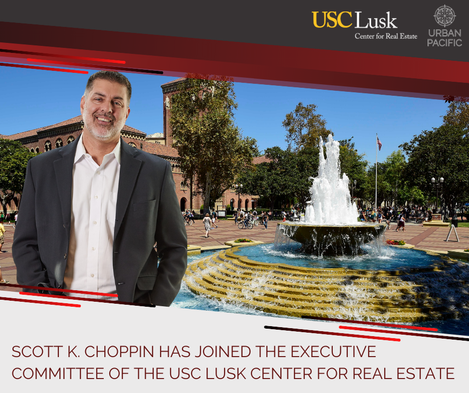 Urban Pacific Announces Scott K. Choppin Joining The Executive Committee Of The USC Lusk Center For Real Estate