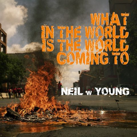 "Neil w Young Wonders ""What In The World Is The World Coming To"""