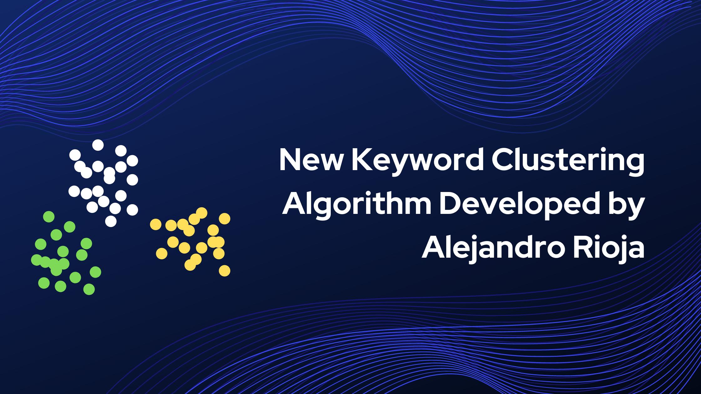 Alejandro Rioja creates a novel SEO keyword clustering algorithm using Adwords and Clearbit data