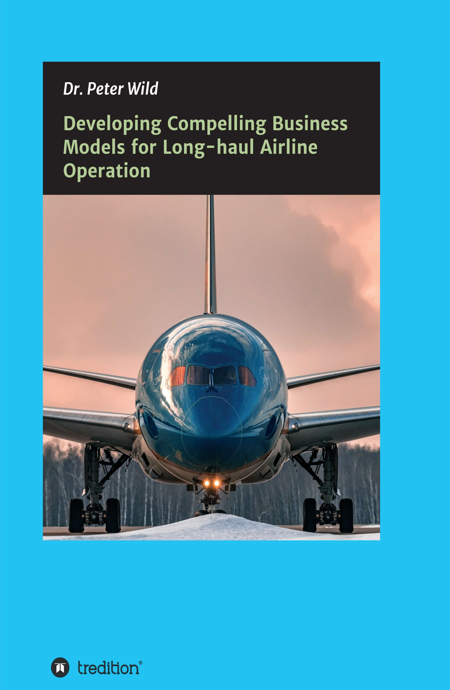 Developing Compelling Business Models for Long-haul Airline Operation - Insights into a struggling industry