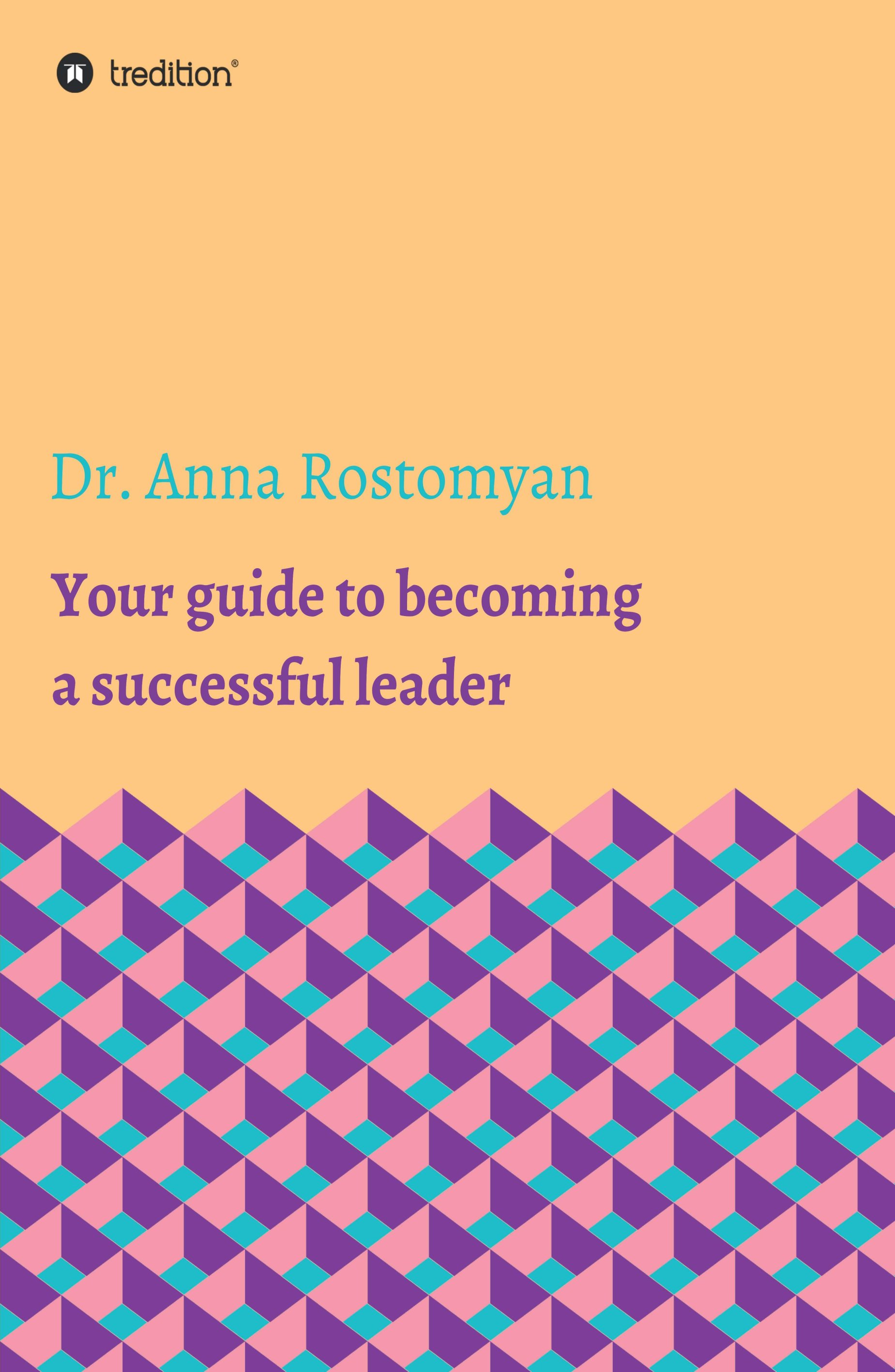 Your guide to becoming a successful leader - Advice on developing leadership skills