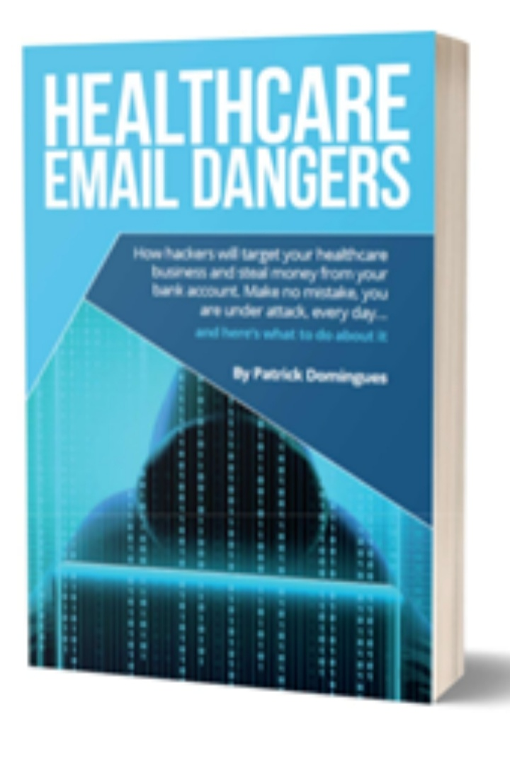 """Healthcare Email Dangers"" A Book for all healthcare business"