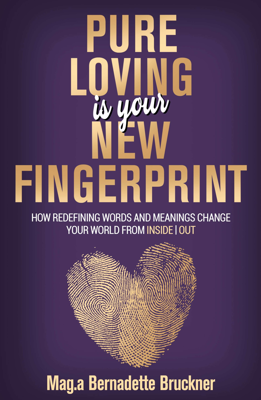 Pure loving IS our new fingerprint - Inspiring self-help book on personal development