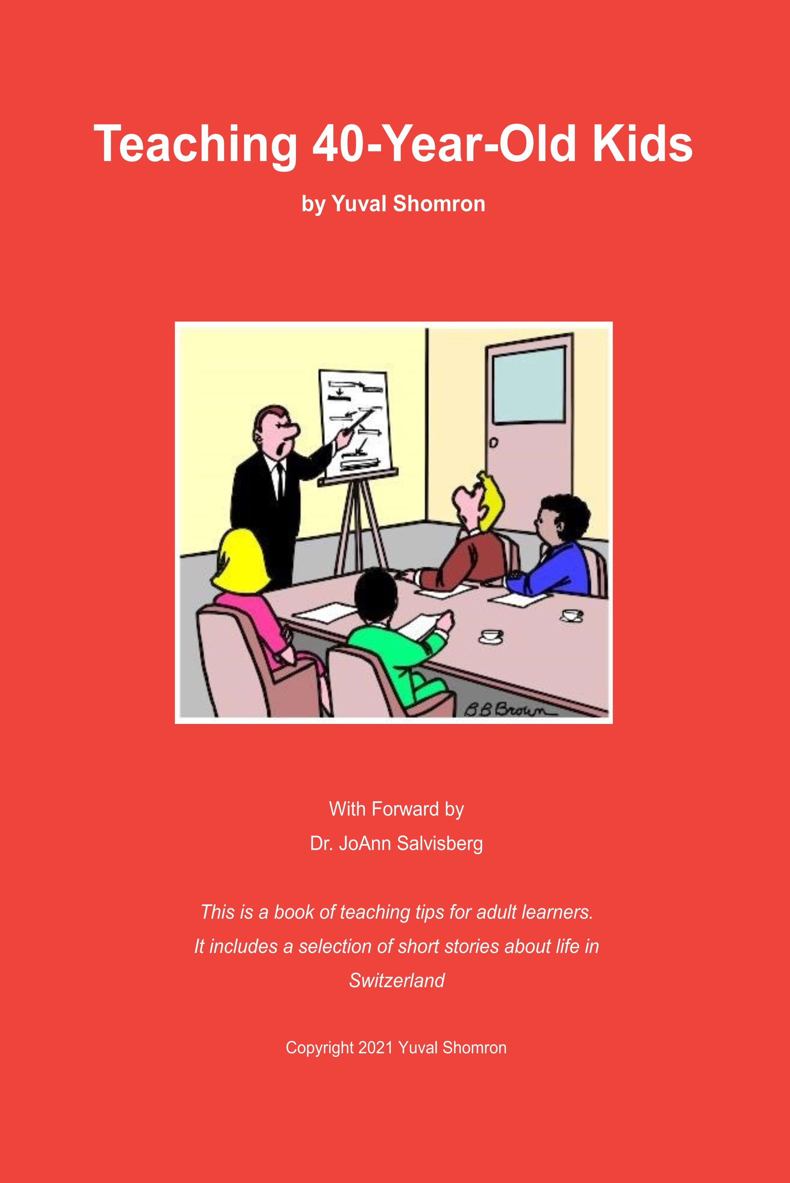 Teaching 40-Year-Old Kids - Stimulating book of teaching tips for adult learners