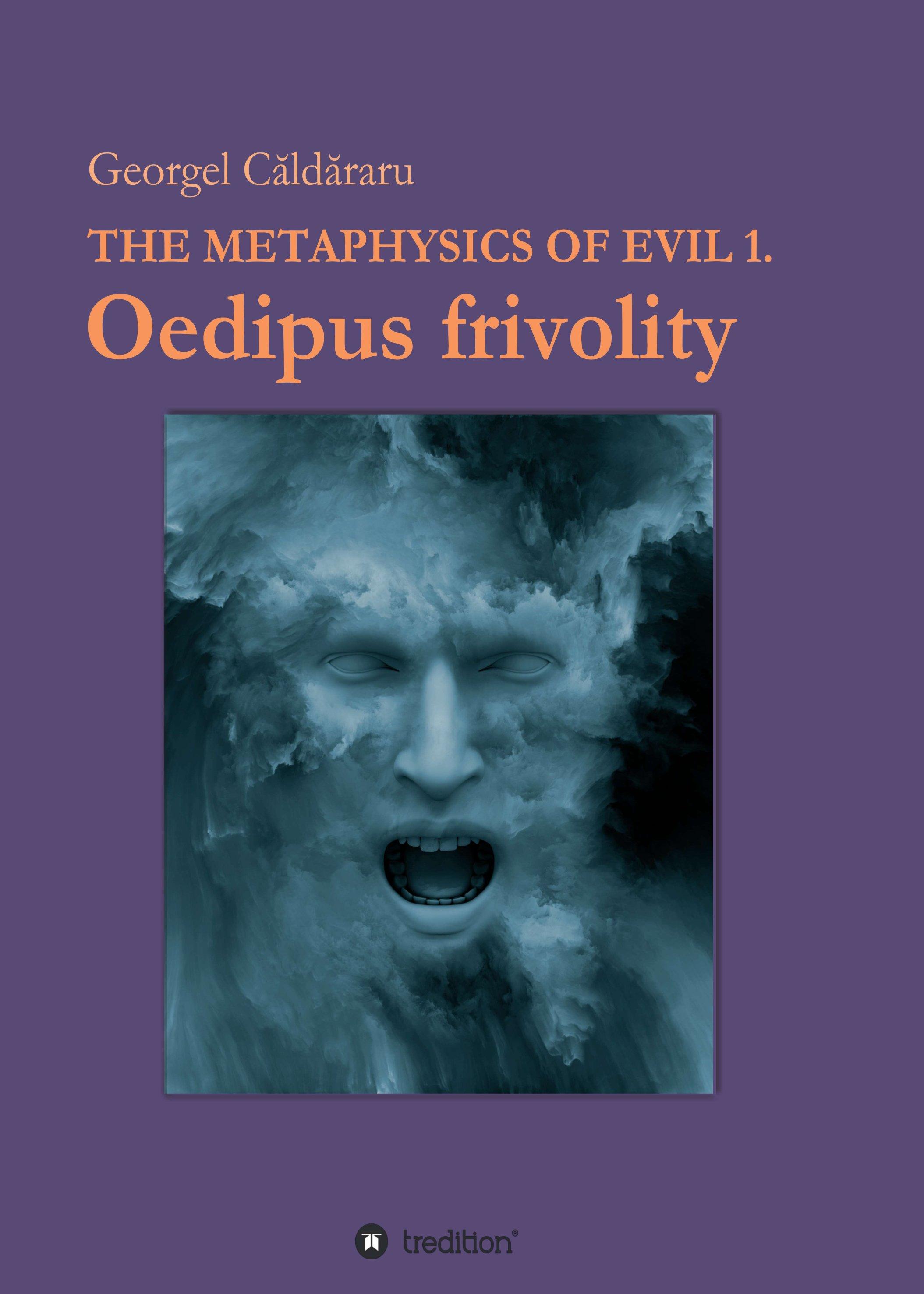 Oedipus frivolity - The Metaphysics of Evil