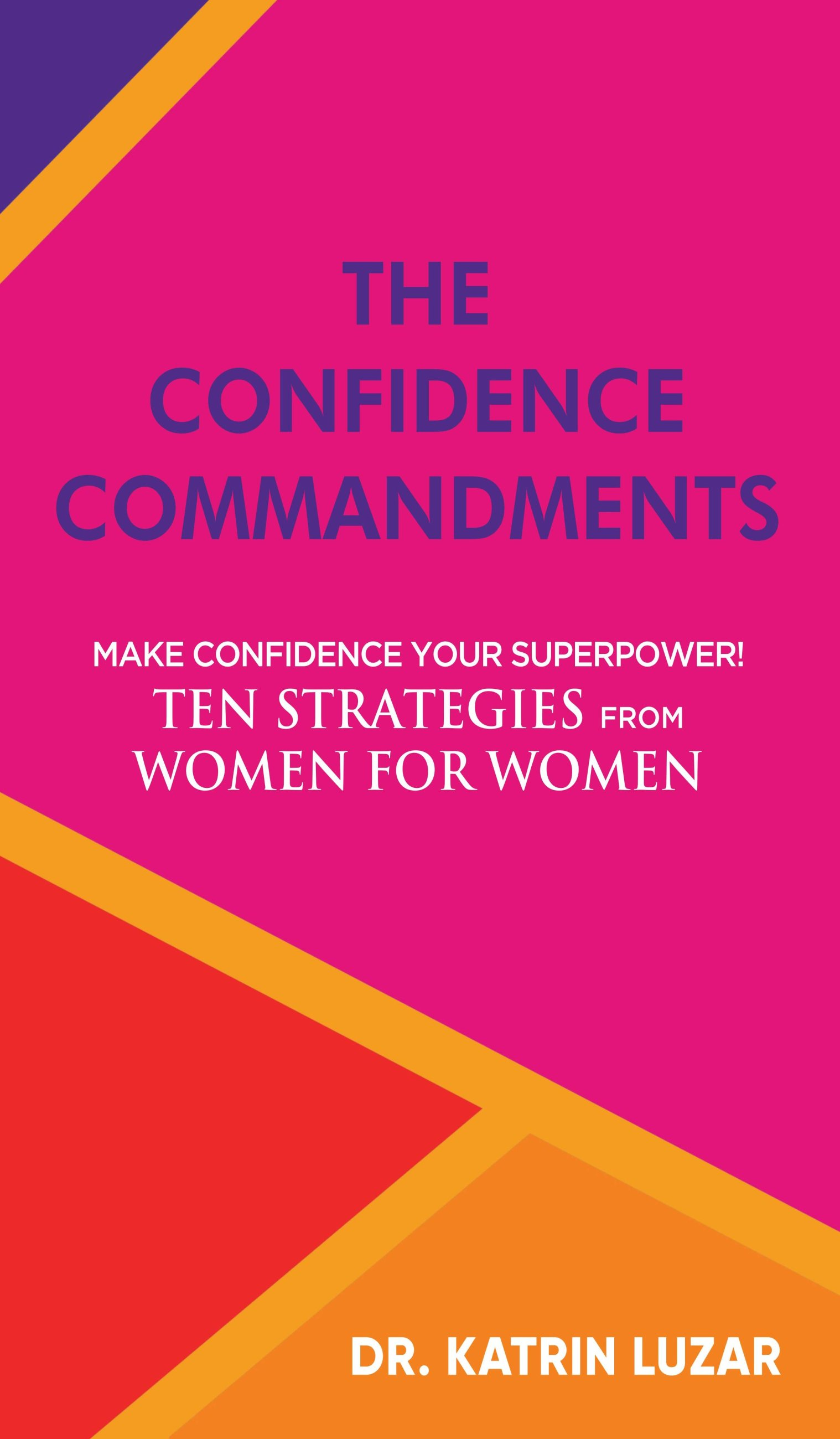 The Confidence Commandments - Ten strategies from women for women