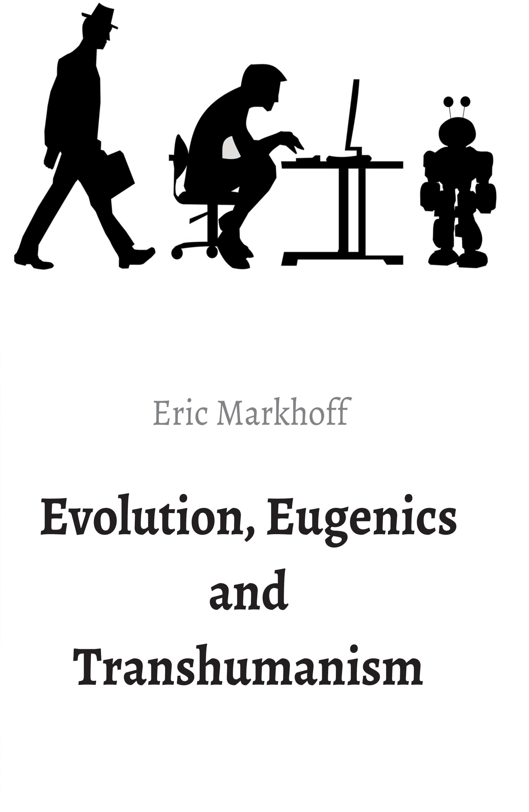 Evolution, Eugenics and Transhumanism -A thought provoking (un)natural science book