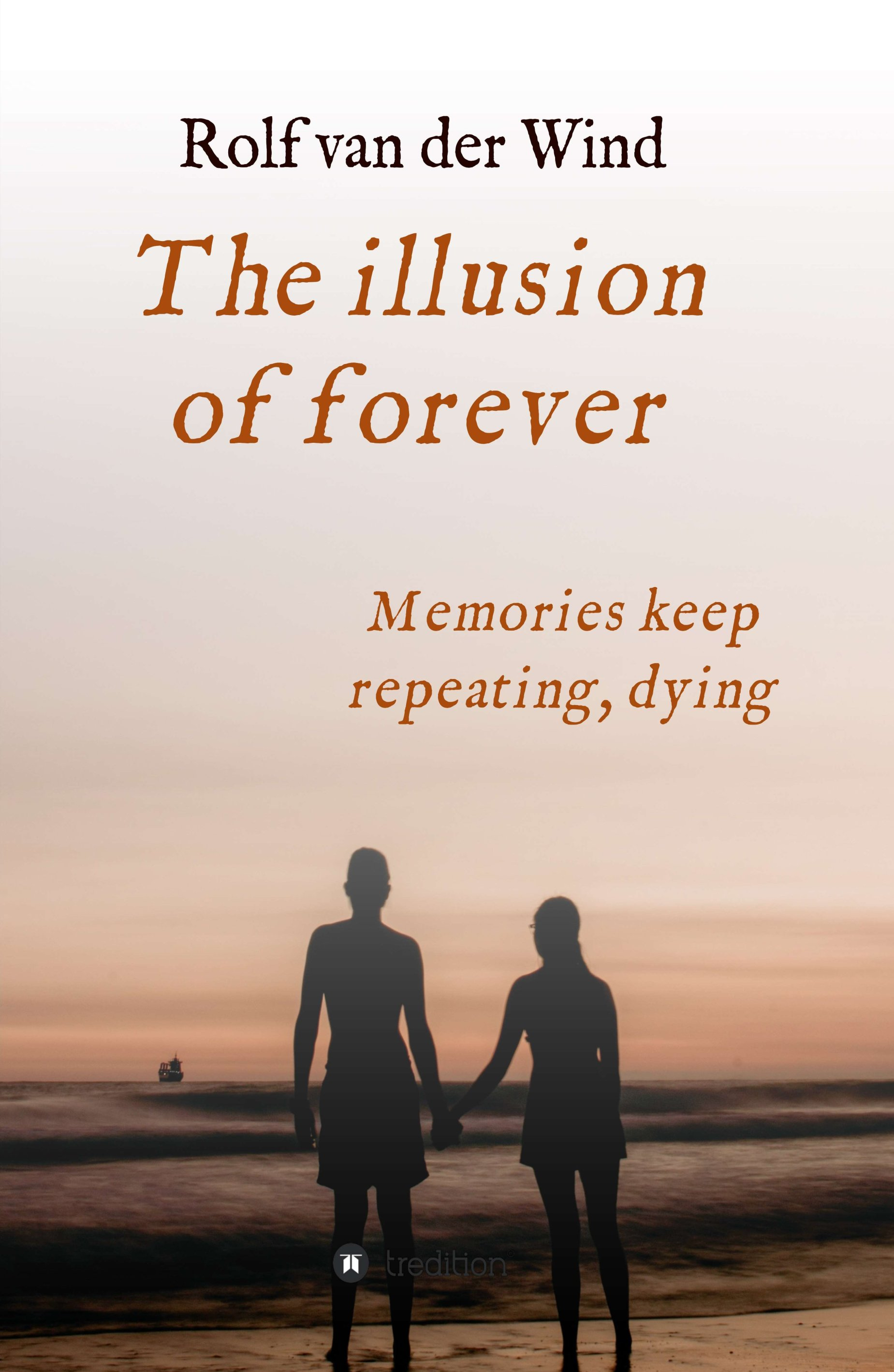 The illusion of forever - A romantic novel about love and its loss