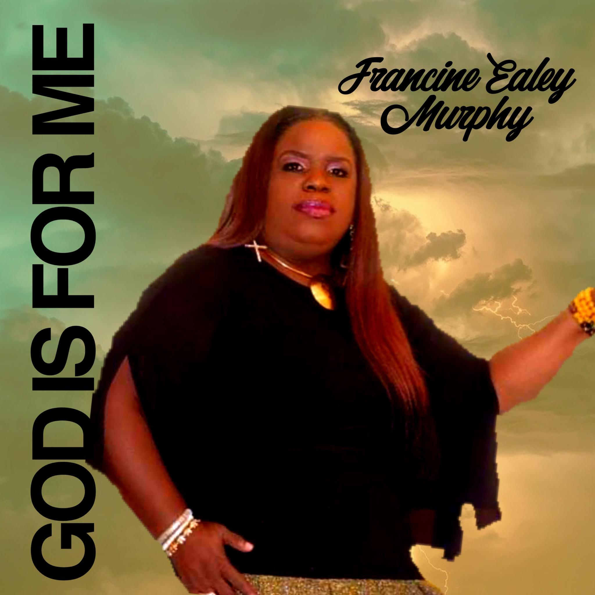 A Rare Light at The End Of The Tunnel: International Gospel Singer & Recording Artist Francine Ealey Murphy Becomes The Guardian Angel The World Needs with New Single 'God Is For Me'
