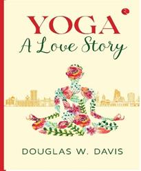 "Rupa Publications, LTD has published the novel, ""Yoga A Love Story"" by Douglas Davis"