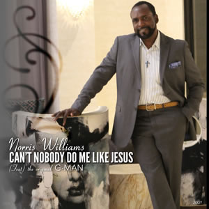 Enriching Gospel Music with Rich and Soulful Lyricism: Talented Recording Artist Norris Williams Unveils New Gospel Single