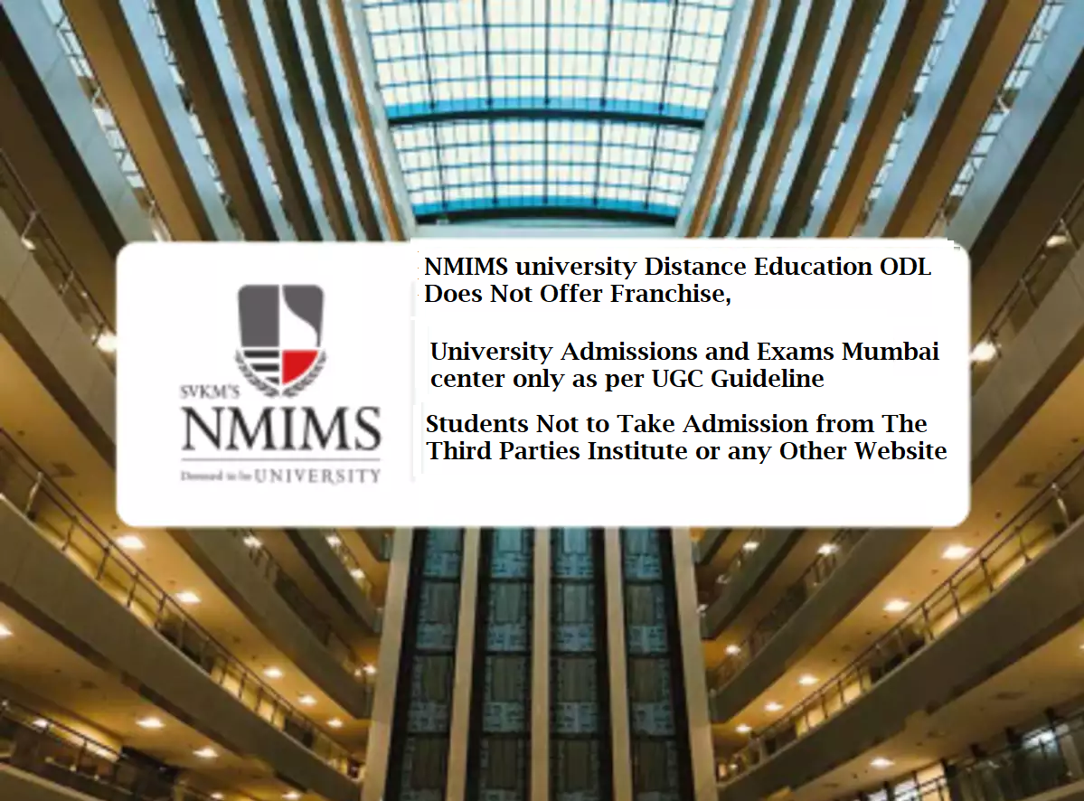 NMIMS university Distance Education ODL Does Not Offer any Franchise or Study Center, Admissions and Exams Allow Mumbai only as per UGC Guideline