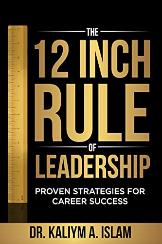 The 12-Inch Rule Of Leadership - A Breakthrough Revolution In Leadership Management